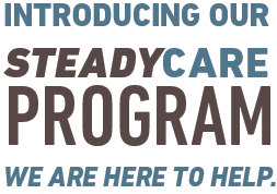 Introducing Our Steadycare Program - We are here to help.